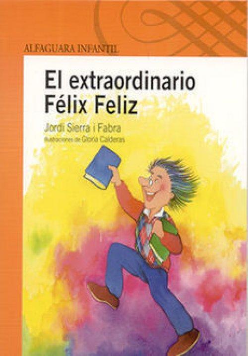 El Extraordinario Felix Feliz Jordi Sierra I Fabra